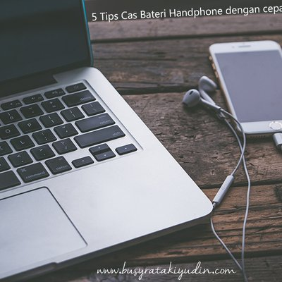 5 Tips Cas Bateri Handphone Supaya Cepat Penuh
