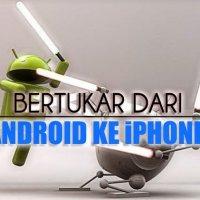 Bertukar Dari Android Ke Iphone