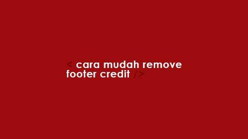 Cara Mudah Remove Footer Credit