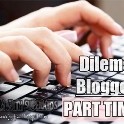 Dilema Blogger Part Time