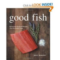 Good Fish Sustainable Seafood Recipes From The Pacific Coast