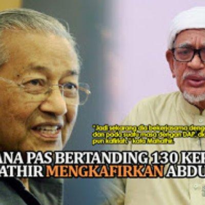 Kerana Pas Bertanding 130 Kerusi Mahathir Mengkafirkan Abdul Hadi