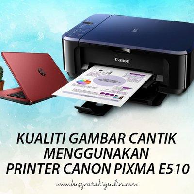 Nak Print Gambar Yang Cantik Boleh Guna Canon Pixma E510