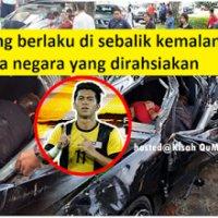 Rahsia Yang Tidak Didedahkan Dalam Kemalangan Maut Pemain Bola Negara