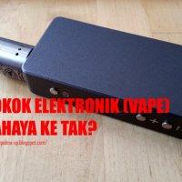 Rokok Elektronik Bahaya Ke Tak